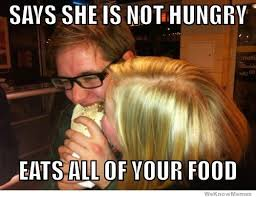 Says She Is Not Hungry Eats All Of Your Food | WeKnowMemes via Relatably.com