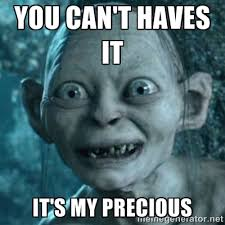 You can't haves it it's my precious - My Precious Gollum | Meme ... via Relatably.com