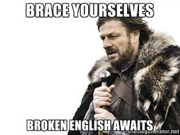 BRACE YOURSELVES BROKEN ENGLISH AWAITS - Brace yourself   Meme ... via Relatably.com