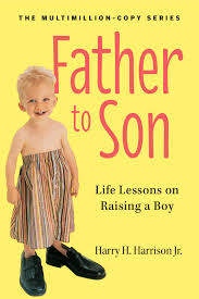 father to son revised edition life lessons on raising a boy father to son revised edition life lessons on raising a boy harry h harrison jr 9780761174882 com books
