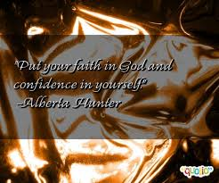 Put your faith in God and confidence in yourself. by Alberta ...