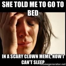 She told me to go to bed in a scary clown meme, now I can't sleep ... via Relatably.com