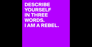 describe yourself in three words i am a rebel post by describe yourself in three words i am a rebel post by stargater on boldomatic