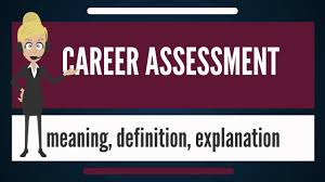 what is career assessment what does career assessment mean what does career assessment mean career assessment meaning explanation