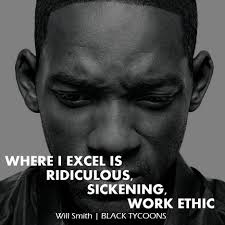 where i excel is ridiculous sickening work ethic will smith where i excel is ridiculous sickening work ethic will smith