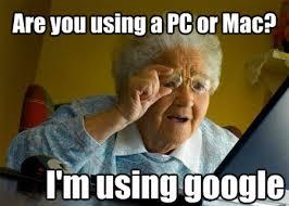 Internet Grandma Meme - PC or Mac via Relatably.com