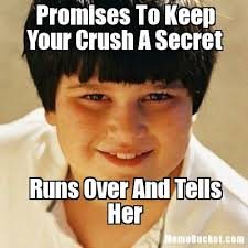Promises To Keep Your Crush A Secret - Create Your Own Meme via Relatably.com