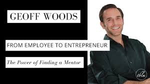 geoff woods from employee to entrepreneur the power of finding geoff woods from employee to entrepreneur the power of finding a mentor