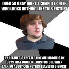 Over 50 Gray haired Computer Geek who looks nothing like this ... via Relatably.com