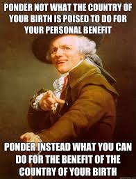 ponder not what the country of your birth is poised to do for your ... via Relatably.com