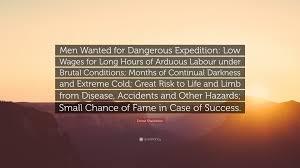 ernest shackleton quote men wanted for dangerous expedition low ernest shackleton quote men wanted for dangerous expedition low wages for long hours