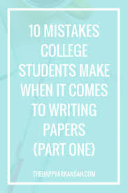best images about college papers research paper 10 mistakes college students make when it comes to writing papers part 1 unt collegefirst day