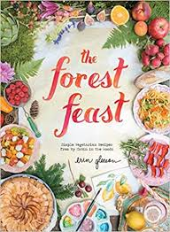 The <b>Forest</b> Feast: <b>Simple</b> Vegetarian Recipes from My Cabin in the ...