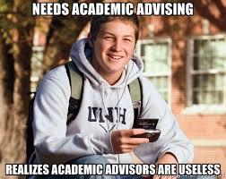 needs academic advising realizes Academic advisors are useless ... via Relatably.com