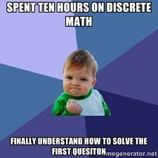 SPENT TEN HOURS ON DISCRETE MATH FINALLY UNDERSTAND HOW TO SOLVE ... via Relatably.com