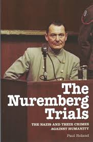 the nuremberg trials the nazis and their crimes against humanity the nuremberg trials the nazis and their crimes against humanity amazon co uk paul roland 9781848588400 books