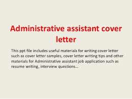 administrative assistant cover letteradministrative assistant cover letter this ppt file includes useful materials for writing cover letter such as