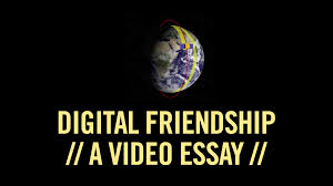 digital friendship a video essay digital friendship a video essay