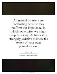 All natural disasters are comforting because they reaffirm our ...