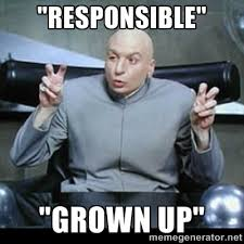 "responsible"" ""grown up"" - dr. evil quotation marks 