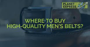 Where To Buy <b>High</b>-<b>Quality Men's</b> Belts? • Planet Express