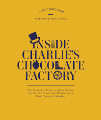 inside charlie s chocolate factory the complete story of willy inside charlie s chocolate factory the complete story of willy wonka the golden ticket and roald dahl s most famous creation amazon co uk lucy mangan
