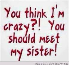 Sister funnies | Funny sister quotes | Pinterest