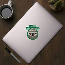 Money is an everywhere gift card - Stoner Sloth - Sticker - TeePublic