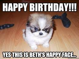 HAPPY BIRTHDAY!!! yes this is beth's happy face... - Misc - quickmeme via Relatably.com