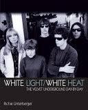 <b>White</b> Light/<b>White</b> Heat: The <b>Velvet Underground</b> Day by Day ...