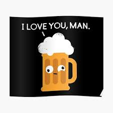 """""""<b>I</b> love <b>you</b> man by <b>Drunk Beer</b>"""" Poster by viCdesign 