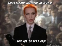 MemeCommunity.com – Sweet Dreams Are Made of Cheese via Relatably.com