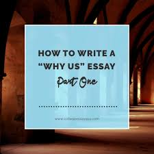 how to write a why us essay part college essay guy get how to write a why us essay part one