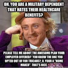 Oh, you are a military dependent that hates their healthcare ... via Relatably.com