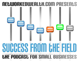 Success From the Field | Networked Wealth