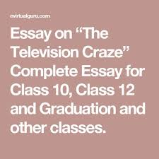essay on the television craze complete essay for class  class  essay on the television craze complete essay for class  class  and