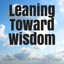 Leaning Toward Wisdom
