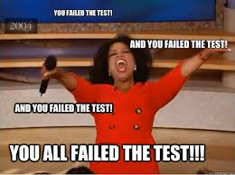 you failed the test! and You failed the test! you all failed the ... via Relatably.com
