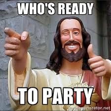 Who's Ready to PARTY - Jesus | Meme Generator via Relatably.com