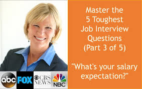 what s your salary expectation master the toughest job what s your salary expectation master the 5 toughest job interview questions