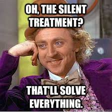 Oh, the silent treatment? That'll solve everything. - Creepy Wonka ... via Relatably.com