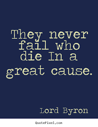Quotes about success - They never fail who die in a great cause. via Relatably.com