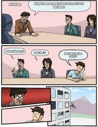 Boardroom Suggestion memes | quickmeme via Relatably.com