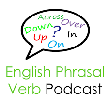 English Phrasal Verb Podcast: Grammar Lessons By Real English Conversations