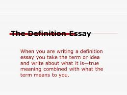 types of essays lane    definition essay  three steps to    the definition essay when you are writing a definition essay you take the term or idea