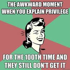 If you don't have to think about it, it's a privilege. Check your ... via Relatably.com