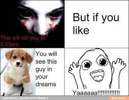 scary, meme - What if I disliked??? via Relatably.com