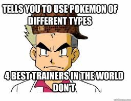 tells you to use pokemon of different types 4 best trainers in the ... via Relatably.com