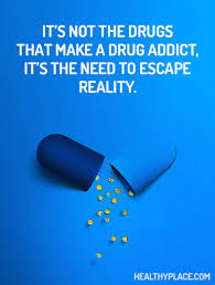 quote on addictions it s not the drugs that make a drug addict addiction recovery quotes