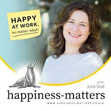 The Happiness-Matters Podcast: Happy at work - no matter what!